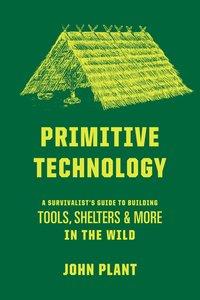 Primitive Technology: A Survivalist\'s Guide to Building Tools,