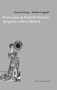 Kommentar zu Friedrich Riederers Spiegel der wahren Rhetorik