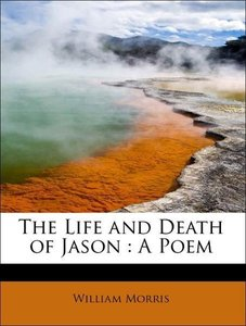 The Life and Death of Jason : A Poem