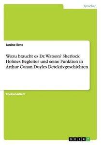 Wozu braucht es Dr. Watson? Sherlock Holmes Begleiter und seine