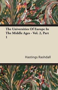 The Universities of Europe in the Middle Ages - Vol. 2, Part 1