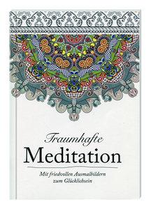 Traumhafte Meditation - mit friedvollen Ausmalbildern zum Glückl