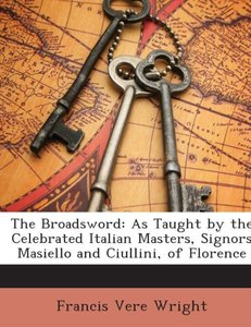 The Broadsword: As Taught by the Celebrated Italian Masters, Sig