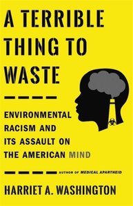 A Terrible Thing to Waste: Environmental Racism and Its Assault