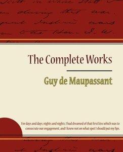 Guy de Maupassant - The Complete Works