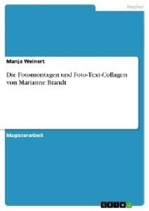 Die Fotomontagen und Foto-Text-Collagen von Marianne Brandt
