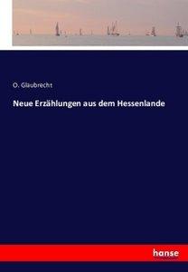 Neue Erzählungen aus dem Hessenlande