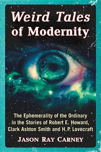 Weird Tales of Modernity: The Ephemerality of the Ordinary in th