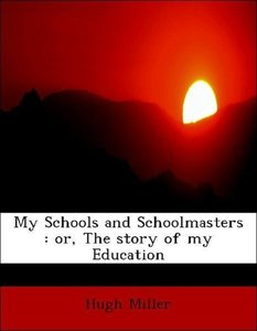 My Schools and Schoolmasters : or, The story of my Education
