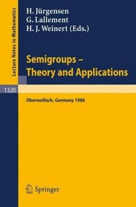 Semigroups. Theory and Applications