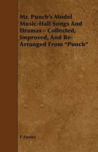 Mr. Punch's Model Music-Hall Songs And Dramas - Collected, Impro