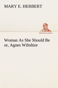Woman As She Should Be or, Agnes Wiltshire