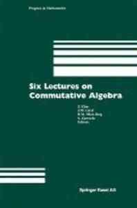 Six Lectures on Commutative Algebra