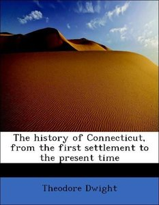 The history of Connecticut, from the first settlement to the pre