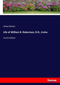 Life of William B. Robertson, D.D., Irvine