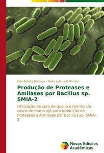 Produção de Proteases e Amilases por Bacillus sp. SMIA-2