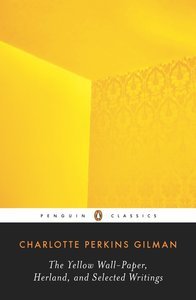 The Yellow Wall-Paper, Herland And Selected Writings,