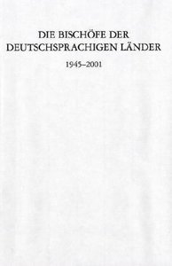 Die Bischöfe der deutschsprachigen Länder 1945-2001