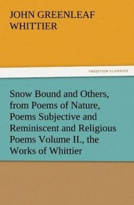 Snow Bound and Others, from Poems of Nature, Poems Subjective an