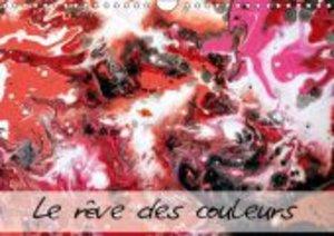 Le rêves des couleurs (Calendrier mural 2015 DIN A4 horizontal)