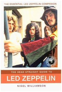 Nigel Williamson: The Dead Straight Guide To Led Zeppelin