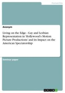 Living on the Edge - Gay and Lesbian Representation in 'Hollywoo