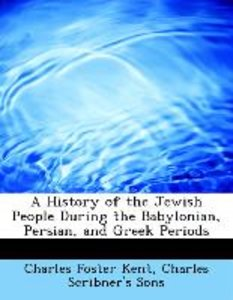 A History of the Jewish People During the Babylonian, Persian, a