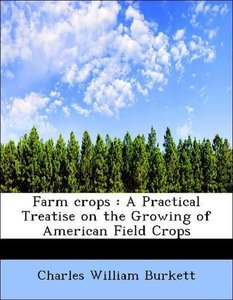 Farm crops : A Practical Treatise on the Growing of American Fie