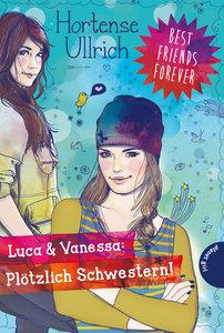 Best Friends Forever. Luca & Vanessa: Plötzlich Schwestern!