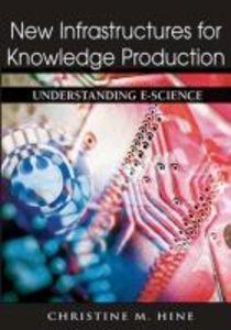 New Infrastructures for Knowledge Production: Understanding E-Sc