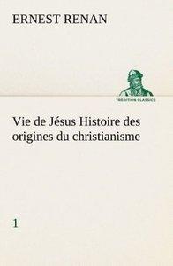 Vie de Jésus Histoire des origines du christianisme; 1