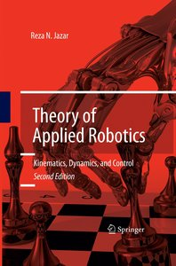 Theory of Applied Robotics: Kinematics, Dynamics, and Control