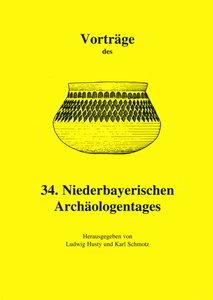 Vorträge des 34. Niederbayerischen Archäologentages