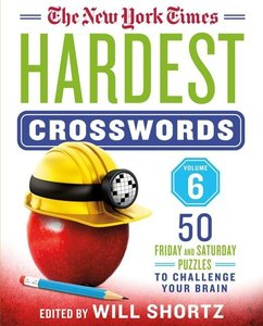 The New York Times Hardest Crosswords Volume 6: 50 Friday and Sa