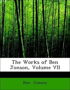 The Works of Ben Jonson, Volume VII