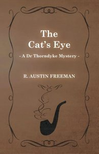 The Cat's Eye (a Dr Thorndyke Mystery)