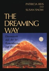 The Dreaming Way: Dreamwork and Art for Remembering and Recovery