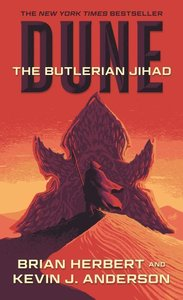 Dune: The Butlerian Jihad: Book One of the Legends of Dune Trilo