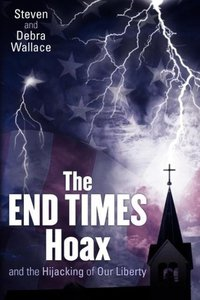 The END TIMES Hoax and the Hijacking of Our Liberty