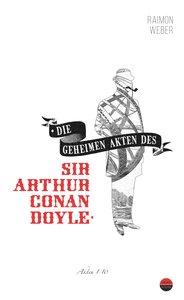 Die geheimen Akten des Sir Arthur Conan Doyle