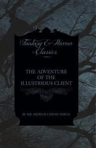 The Adventure of the Illustrious Client (Fantasy and Horror Clas