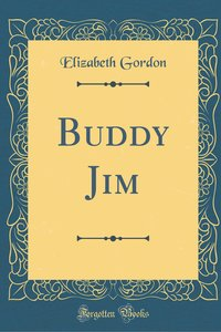 Buddy Jim (Classic Reprint)