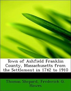Town of Ashfield Franklin County, Massachusetts from the Settlem