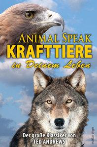 Animal Speak: Krafttiere in Deinem Leben