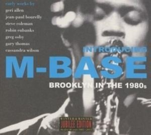 Introducing M-Base.Brooklyn In The 1980s.