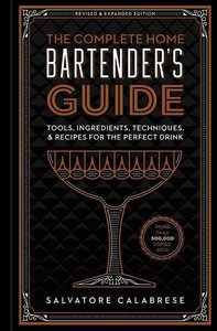 The Complete Home Bartender\'s Guide