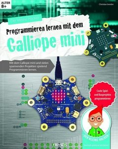 Der kleine Hacker: Programmieren lernen mit dem Calliope mini