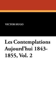 Les Contemplations Aujourd'hui 1843-1855, Vol. 2