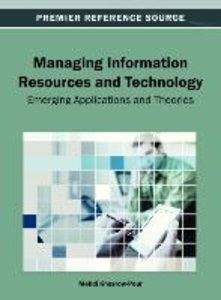 Managing Information Resources and Technology: Emerging Applicat