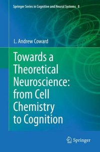 Towards a Theoretical Neuroscience: from Cell Chemistry to Cogni